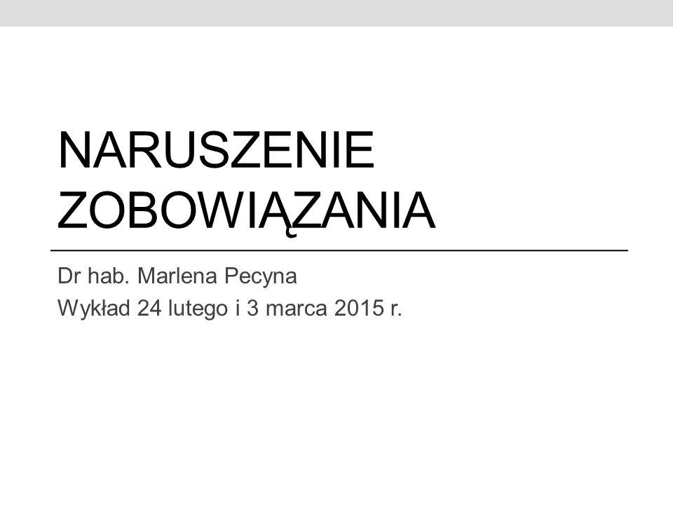 NARUSZENIE ZOBOWIĄZANIA Dr hab. Marlena Pecyna Wykład 24 lutego i 3 marca 2015 r.