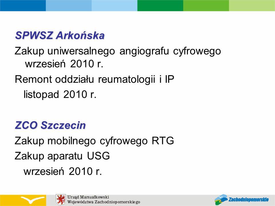 SPWSZ Arkońska Zakup uniwersalnego angiografu cyfrowego wrzesień 2010 r. Remont oddziału reumatologii i IP listopad 2010 r. ZCO Szczecin Zakup mobilne