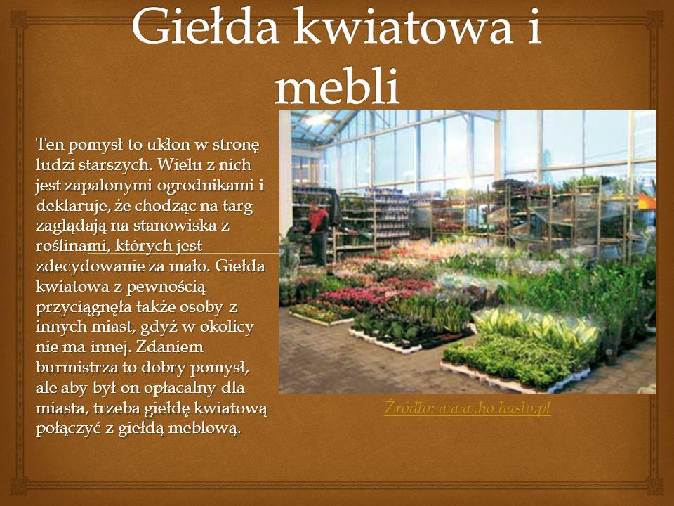 Źródło: www.ho.haslo.pl Ten pomysł to ukłon w stronę ludzi starszych. Wielu z nich jest zapalonymi ogrodnikami i deklaruje, że chodząc na targ zagląda
