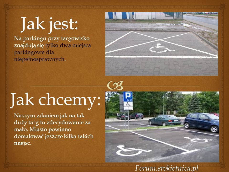 Forum.erokietnica.pl Jak chcemy: Na parkingu przy targowisko znajdują się tylko dwa miejsca parkingowe dla niepełnosprawnych. Naszym zdaniem jak na ta