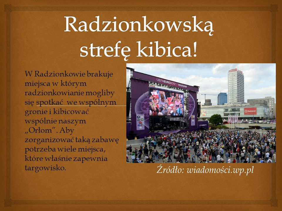 """Źródło: wiadomości.wp.pl W Radzionkowie brakuje miejsca w którym radzionkowianie mogliby się spotkać we wspólnym gronie i kibicować wspólnie naszym """"O"""