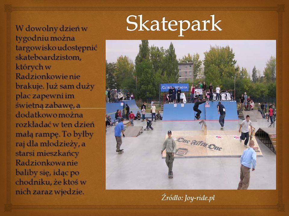 Źródło: Joy-ride.pl W dowolny dzień w tygodniu można targowisko udostępnić skateboardzistom, których w Radzionkowie nie brakuje. Już sam duży plac zap