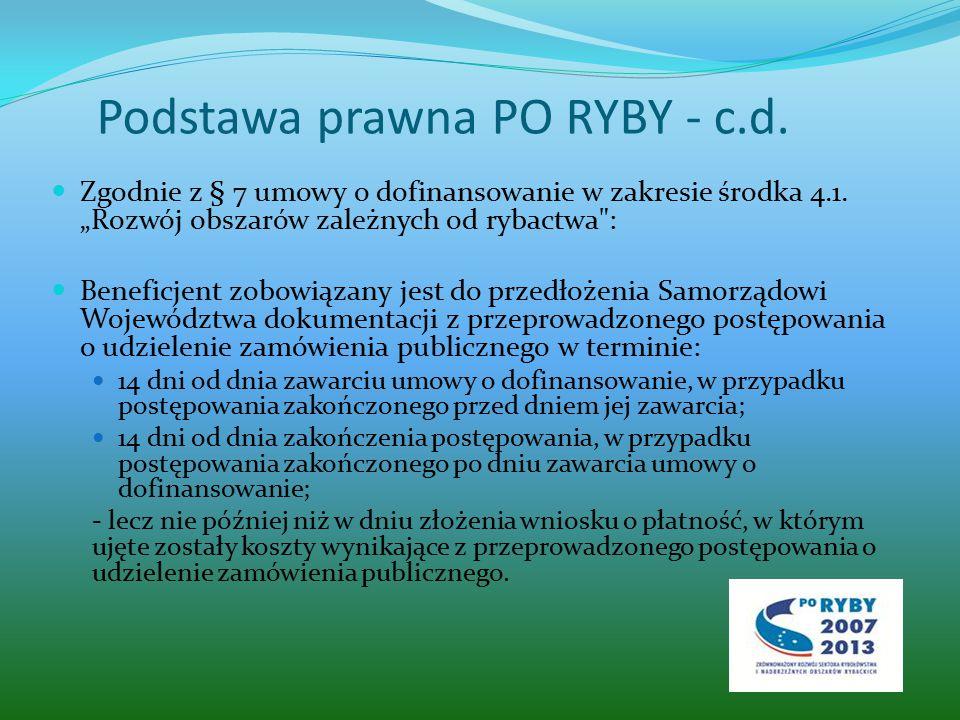 Podstawa prawna PO RYBY - c.d. Zgodnie z § 7 umowy o dofinansowanie w zakresie środka 4.1.