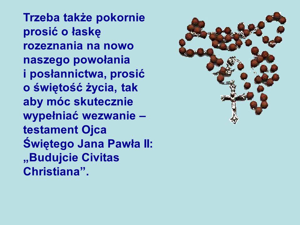 """Trzeba także pokornie prosić o łaskę rozeznania na nowo naszego powołania i posłannictwa, prosić o świętość życia, tak aby móc skutecznie wypełniać wezwanie – testament Ojca Świętego Jana Pawła II: """"Budujcie Civitas Christiana ."""