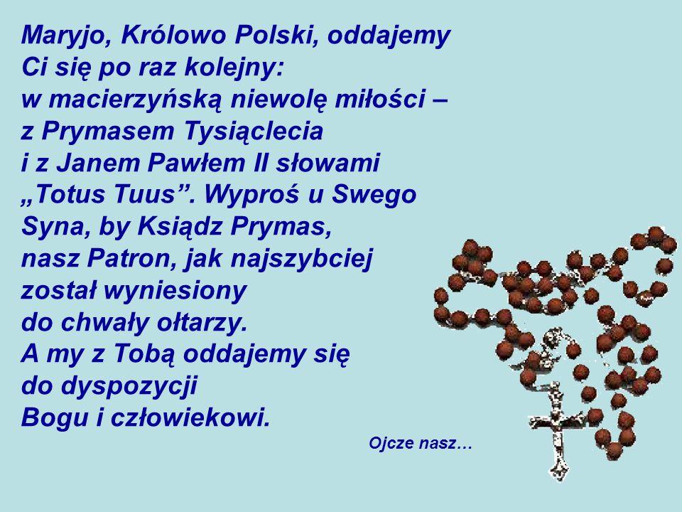 """Maryjo, Królowo Polski, oddajemy Ci się po raz kolejny: w macierzyńską niewolę miłości – z Prymasem Tysiąclecia i z Janem Pawłem II słowami """"Totus Tuus ."""