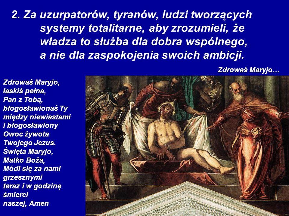 2. Za uzurpatorów, tyranów, ludzi tworzących systemy totalitarne, aby zrozumieli, że władza to służba dla dobra wspólnego, a nie dla zaspokojenia swoi