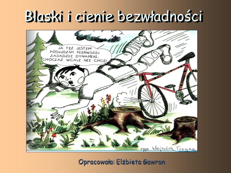 Blaski i cienie bezwładności Opracowała: Elżbieta Gawron