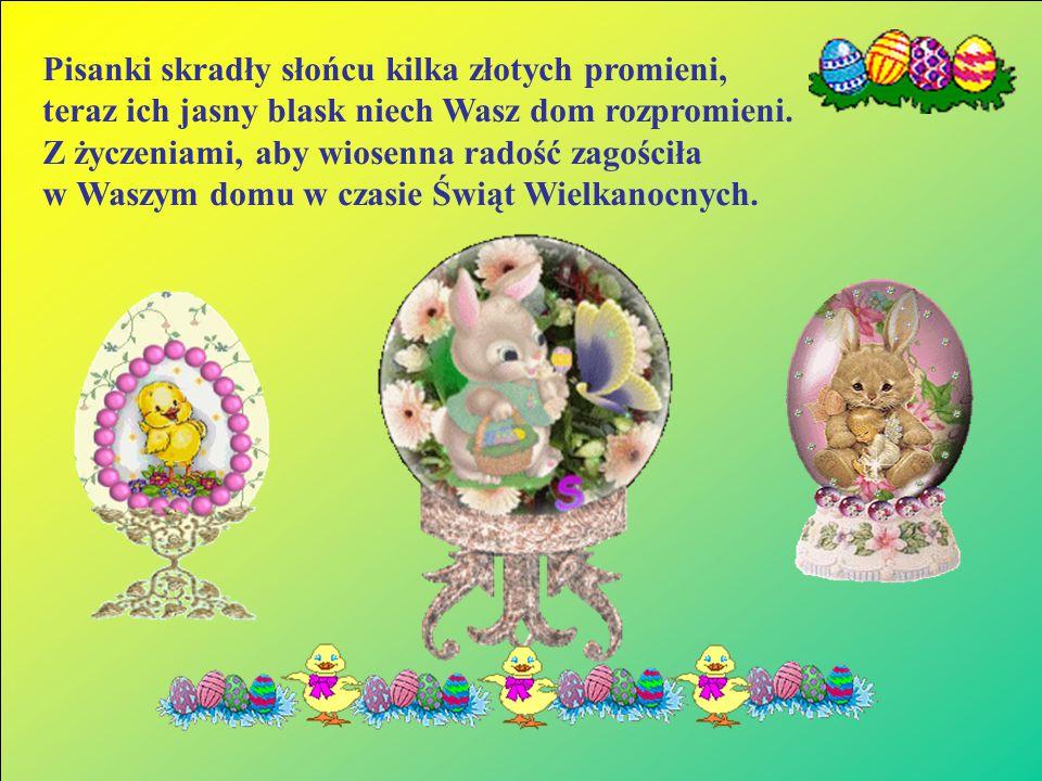 W dzień Święta Zmartwychwstania radość wszystkich nas ogarnia. Weselmy się wszyscy wzajem i niech te święta będą dla nas rajem.