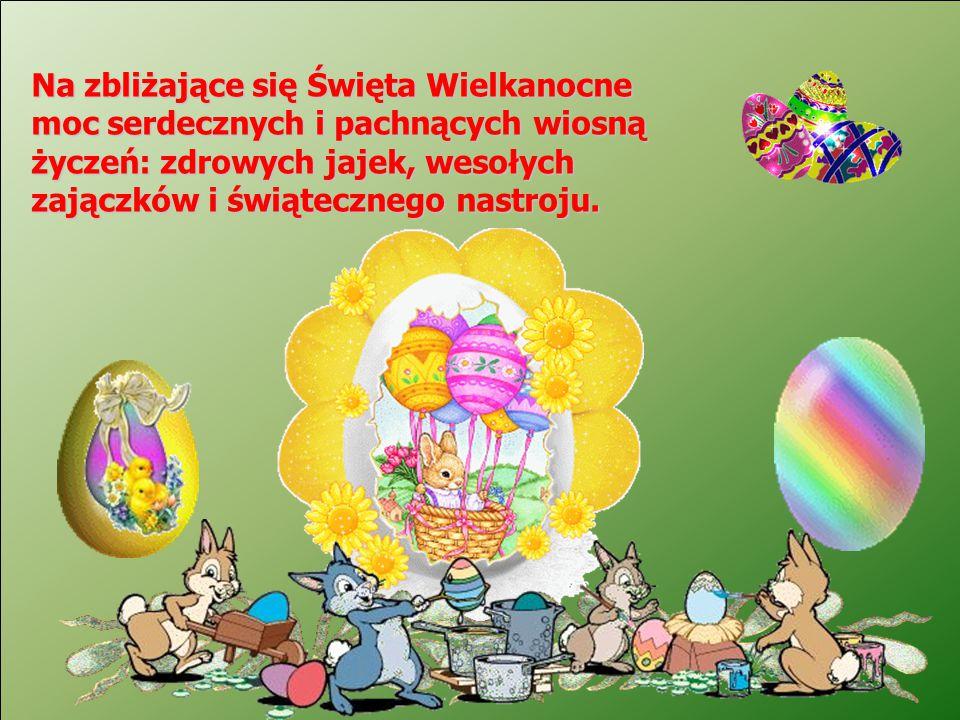 Na zbliżające się Święta Wielkanocne moc serdecznych i pachnących wiosną życzeń: zdrowych jajek, wesołych zajączków i świątecznego nastroju.