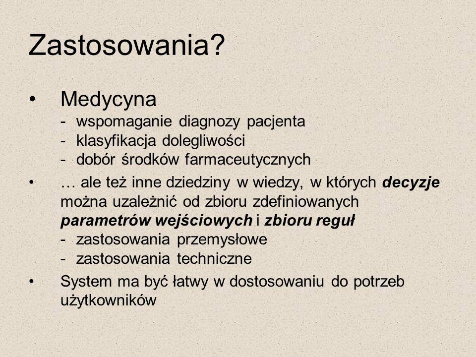 Zastosowania? Medycyna -wspomaganie diagnozy pacjenta -klasyfikacja dolegliwości -dobór środków farmaceutycznych … ale też inne dziedziny w wiedzy, w