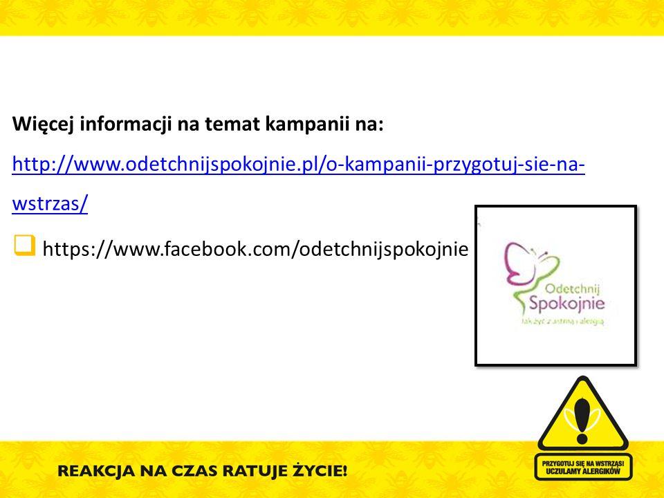 Więcej informacji na temat kampanii na: http://www.odetchnijspokojnie.pl/o-kampanii-przygotuj-sie-na- wstrzas/ http://www.odetchnijspokojnie.pl/o-kamp