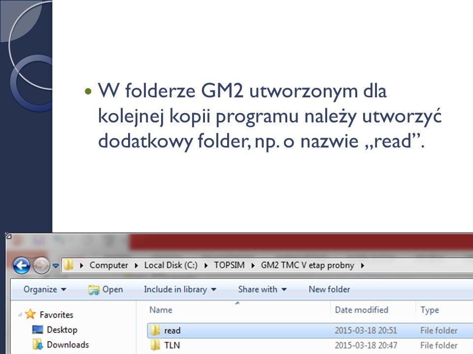 W folderze GM2 utworzonym dla kolejnej kopii programu należy utworzyć dodatkowy folder, np.