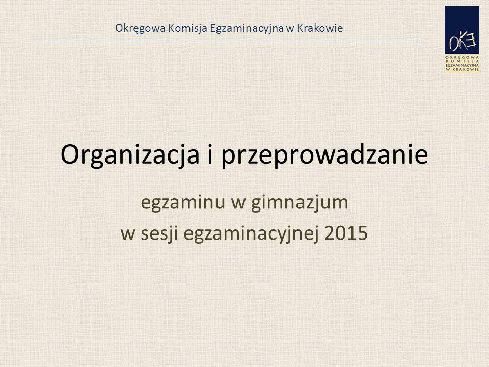 Okręgowa Komisja Egzaminacyjna w Krakowie Organizacja i przeprowadzanie egzaminu w gimnazjum w sesji egzaminacyjnej 2015