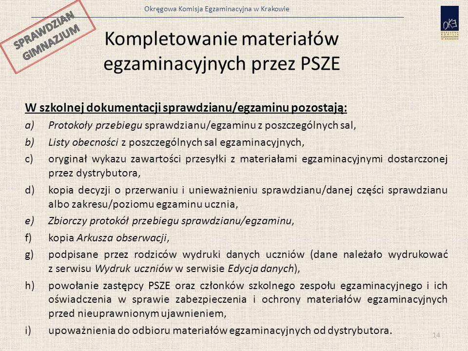 Okręgowa Komisja Egzaminacyjna w Krakowie 14 Kompletowanie materiałów egzaminacyjnych przez PSZE W szkolnej dokumentacji sprawdzianu/egzaminu pozostaj