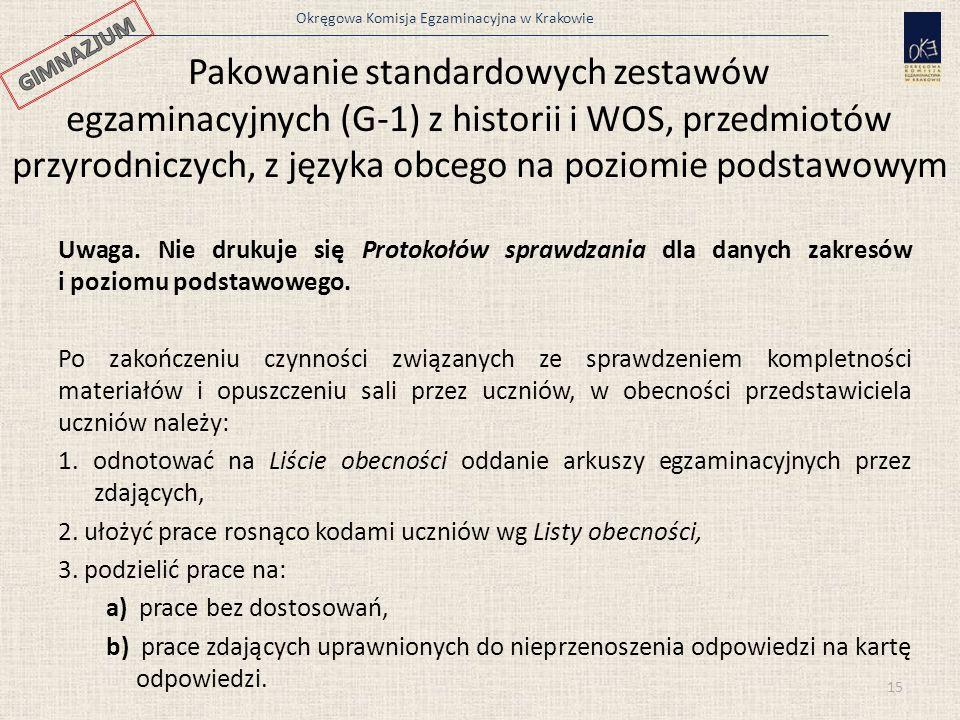 Okręgowa Komisja Egzaminacyjna w Krakowie Pakowanie standardowych zestawów egzaminacyjnych (G-1) z historii i WOS, przedmiotów przyrodniczych, z języka obcego na poziomie podstawowym Uwaga.