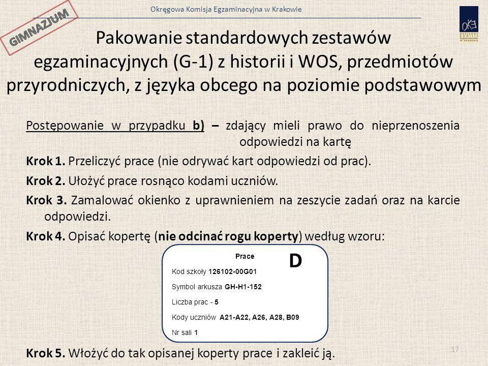 Okręgowa Komisja Egzaminacyjna w Krakowie Postępowanie w przypadku b) – zdający mieli prawo do nieprzenoszenia odpowiedzi na kartę Krok 1.