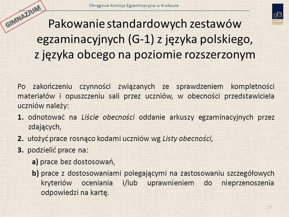 Okręgowa Komisja Egzaminacyjna w Krakowie Pakowanie standardowych zestawów egzaminacyjnych (G-1) z języka polskiego, z języka obcego na poziomie rozszerzonym Po zakończeniu czynności związanych ze sprawdzeniem kompletności materiałów i opuszczeniu sali przez uczniów, w obecności przedstawiciela uczniów należy: 1.