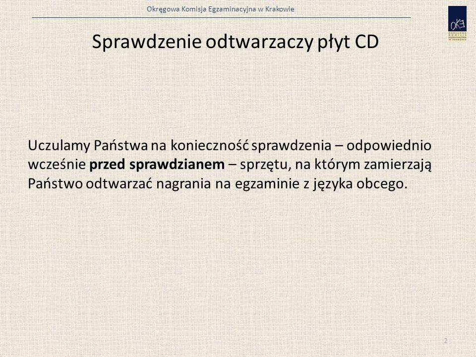 Okręgowa Komisja Egzaminacyjna w Krakowie Uczulamy Państwa na konieczność sprawdzenia – odpowiednio wcześnie przed sprawdzianem – sprzętu, na którym zamierzają Państwo odtwarzać nagrania na egzaminie z języka obcego.