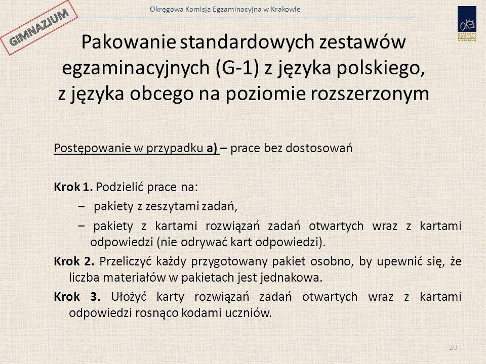 Okręgowa Komisja Egzaminacyjna w Krakowie Pakowanie standardowych zestawów egzaminacyjnych (G-1) z języka polskiego, z języka obcego na poziomie rozszerzonym Postępowanie w przypadku a) – prace bez dostosowań Krok 1.