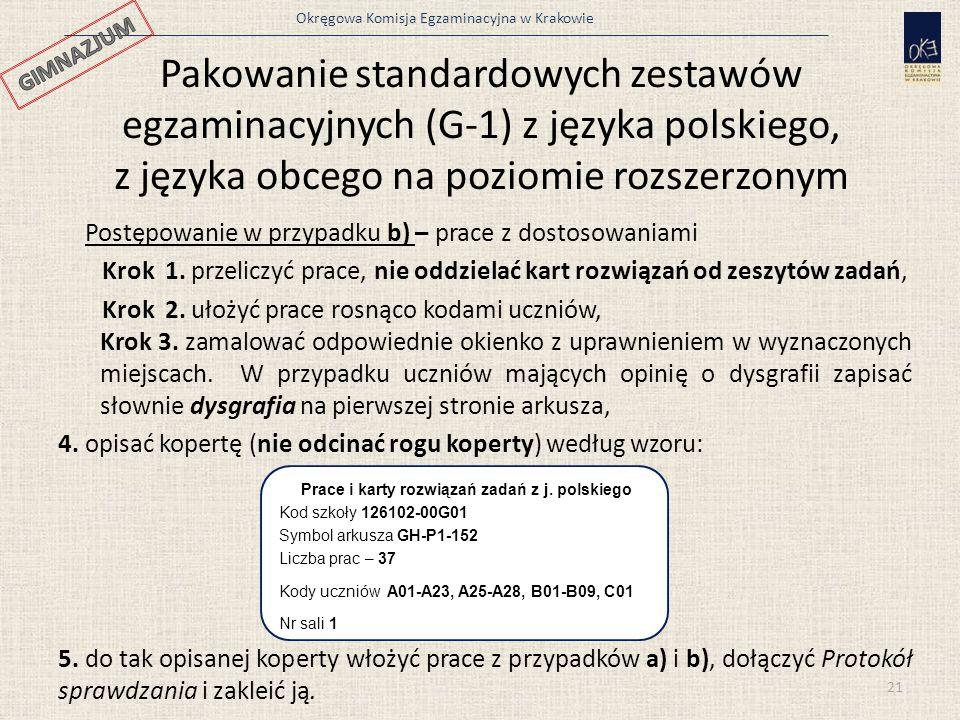 Okręgowa Komisja Egzaminacyjna w Krakowie Pakowanie standardowych zestawów egzaminacyjnych (G-1) z języka polskiego, z języka obcego na poziomie rozszerzonym Postępowanie w przypadku b) – prace z dostosowaniami Krok 1.
