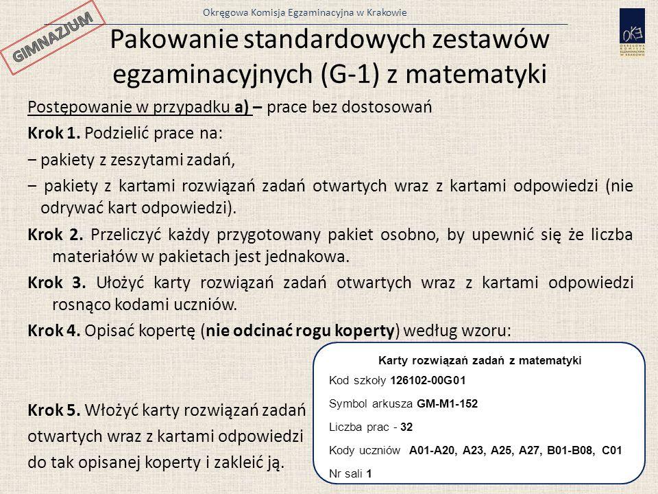 Okręgowa Komisja Egzaminacyjna w Krakowie Pakowanie standardowych zestawów egzaminacyjnych (G-1) z matematyki 24 Postępowanie w przypadku a) – prace b