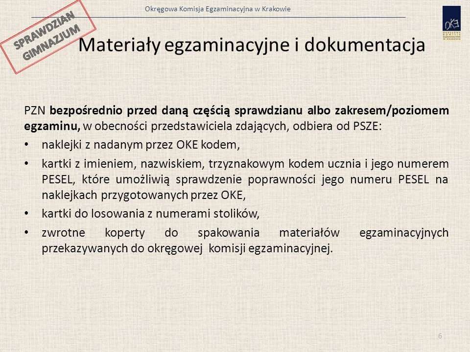 Okręgowa Komisja Egzaminacyjna w Krakowie Materiały egzaminacyjne i dokumentacja PZN bezpośrednio przed daną częścią sprawdzianu albo zakresem/poziome