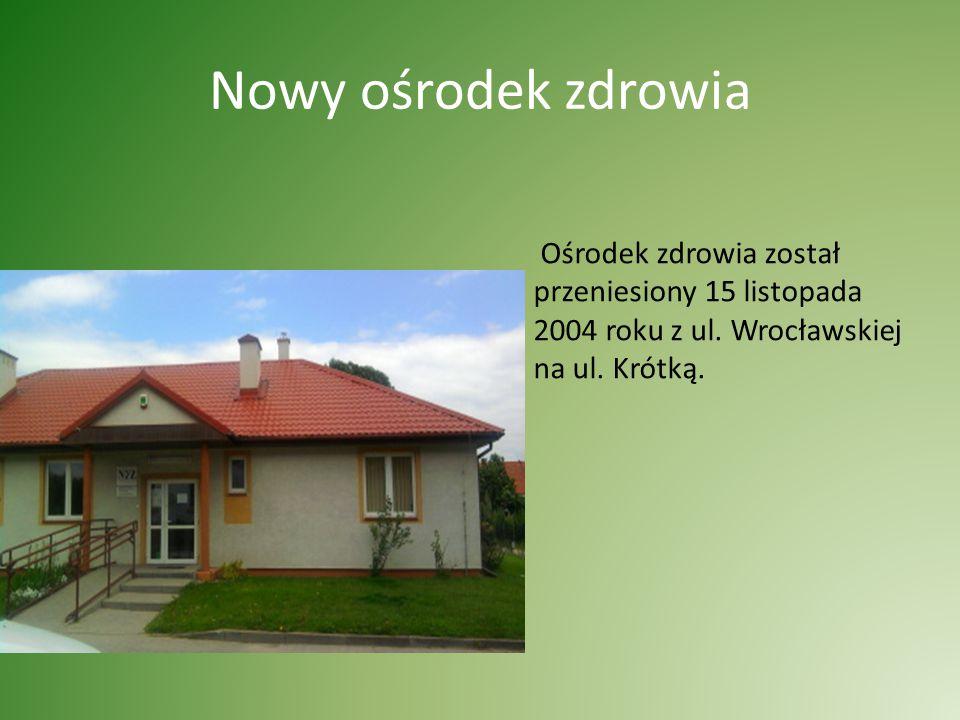 Nowy ośrodek zdrowia Ośrodek zdrowia został przeniesiony 15 listopada 2004 roku z ul. Wrocławskiej na ul. Krótką.
