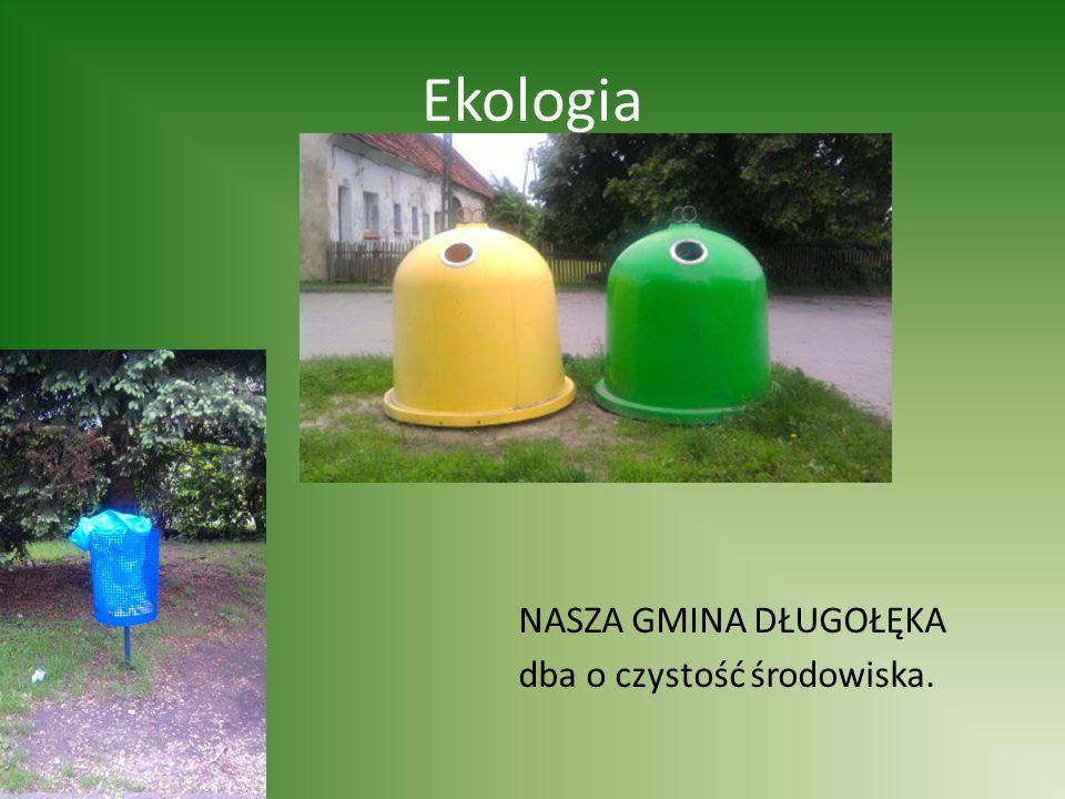 Ekologia NASZA GMINA DŁUGOŁĘKA dba o czystość środowiska.