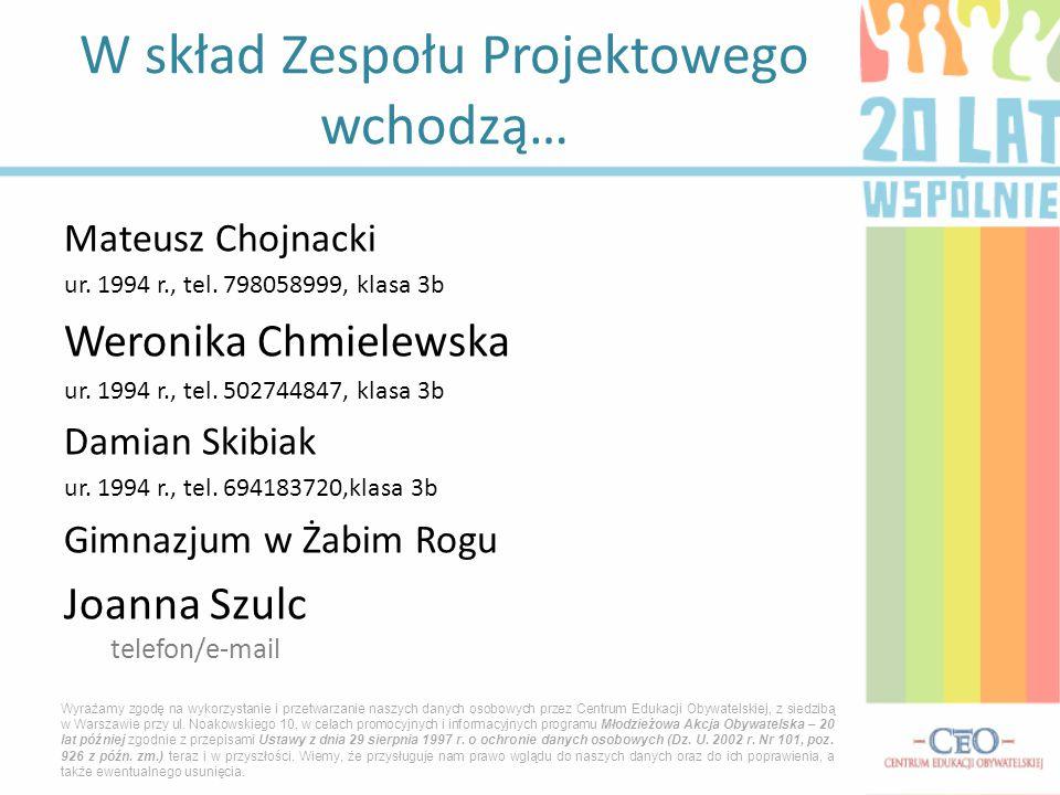 Mateusz Chojnacki ur. 1994 r., tel. 798058999, klasa 3b Weronika Chmielewska ur. 1994 r., tel. 502744847, klasa 3b Damian Skibiak ur. 1994 r., tel. 69