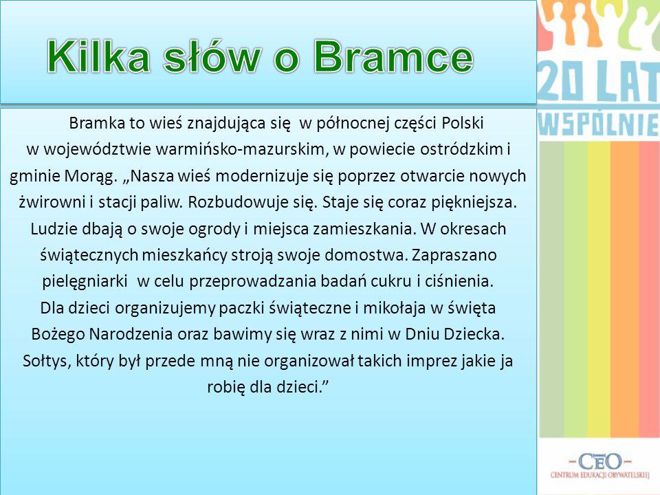 """Bramka to wieś znajdująca się w północnej części Polski w województwie warmińsko-mazurskim, w powiecie ostródzkim i gminie Morąg. """"Nasza wieś moderniz"""