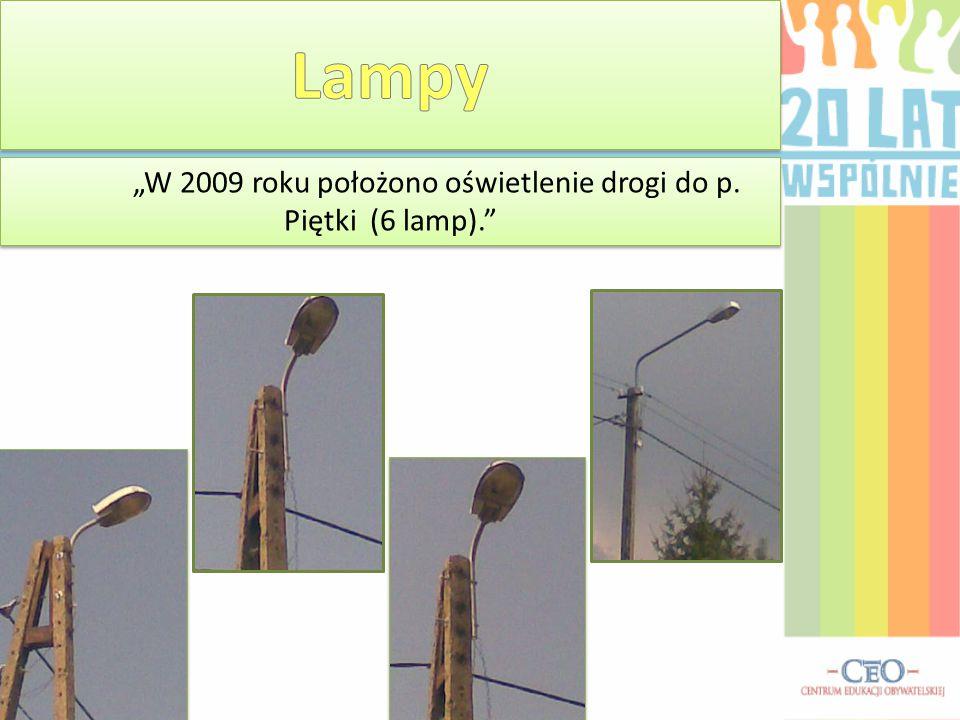 """""""W 2009 roku położono oświetlenie drogi do p. Piętki (6 lamp)."""""""