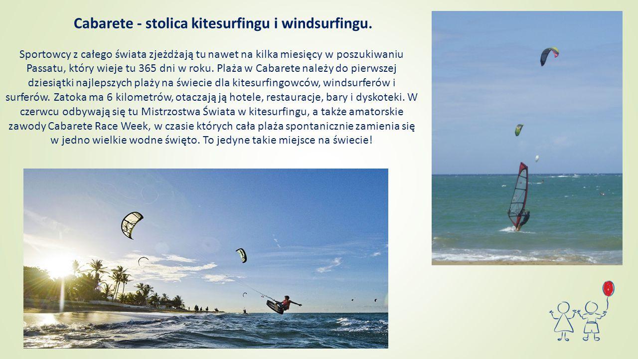 Cabarete - stolica kitesurfingu i windsurfingu. Sportowcy z całego świata zjeżdżają tu nawet na kilka miesięcy w poszukiwaniu Passatu, który wieje tu
