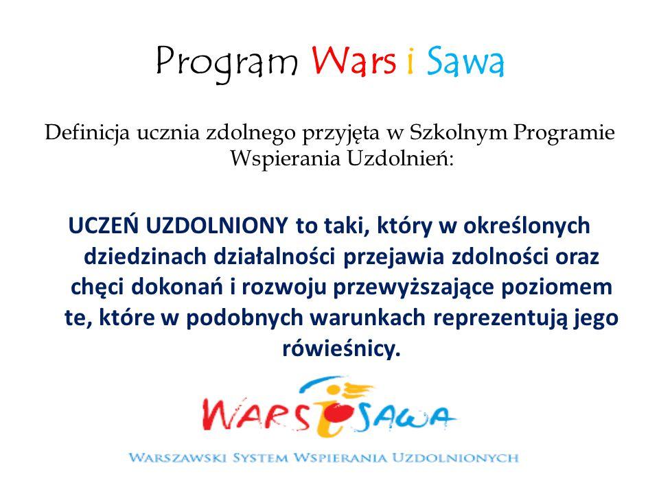 Program Wars i Sawa Definicja ucznia zdolnego przyjęta w Szkolnym Programie Wspierania Uzdolnień: UCZEŃ UZDOLNIONY to taki, który w określonych dziedz