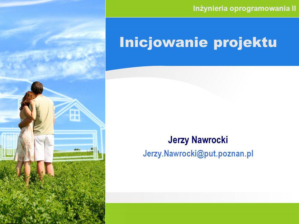 Inicjowanie projektu Jerzy Nawrocki Jerzy.Nawrocki@put.poznan.pl Inżynieria oprogramowania II