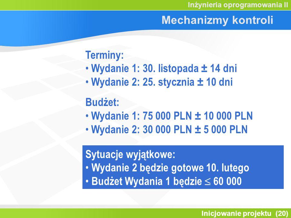 Inicjowanie projektu (20) Inżynieria oprogramowania II Mechanizmy kontroli Terminy: Wydanie 1: 30.