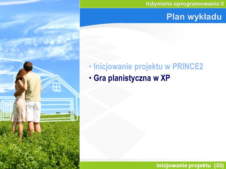 Inicjowanie projektu (33) Inżynieria oprogramowania II Plan wykładu Inicjowanie projektu w PRINCE2 Gra planistyczna w XP