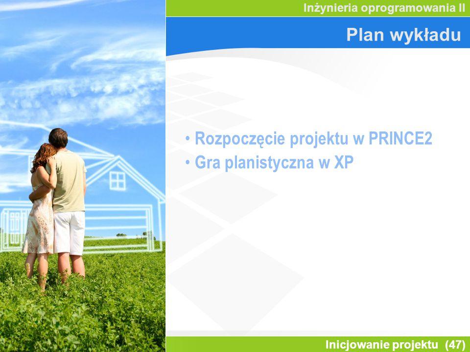 Inicjowanie projektu (47) Inżynieria oprogramowania II Plan wykładu Rozpoczęcie projektu w PRINCE2 Gra planistyczna w XP