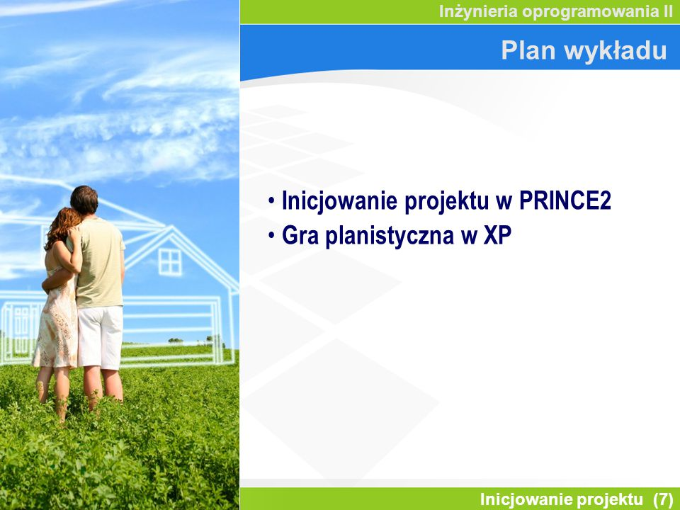 Inicjowanie projektu (7) Inżynieria oprogramowania II Plan wykładu Inicjowanie projektu w PRINCE2 Gra planistyczna w XP
