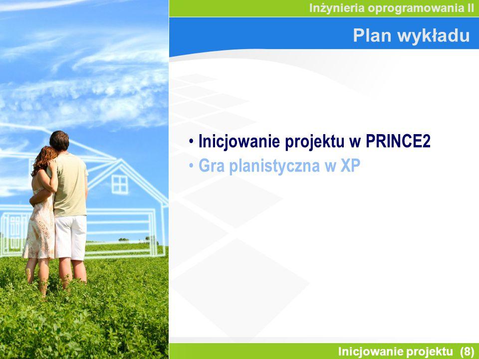 Inicjowanie projektu (8) Inżynieria oprogramowania II Plan wykładu Inicjowanie projektu w PRINCE2 Gra planistyczna w XP