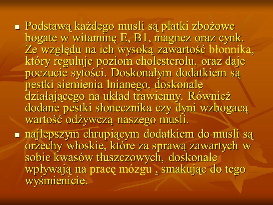 Podstawą każdego musli są płatki zbożowe bogate w witaminę E, B1, magnez oraz cynk.