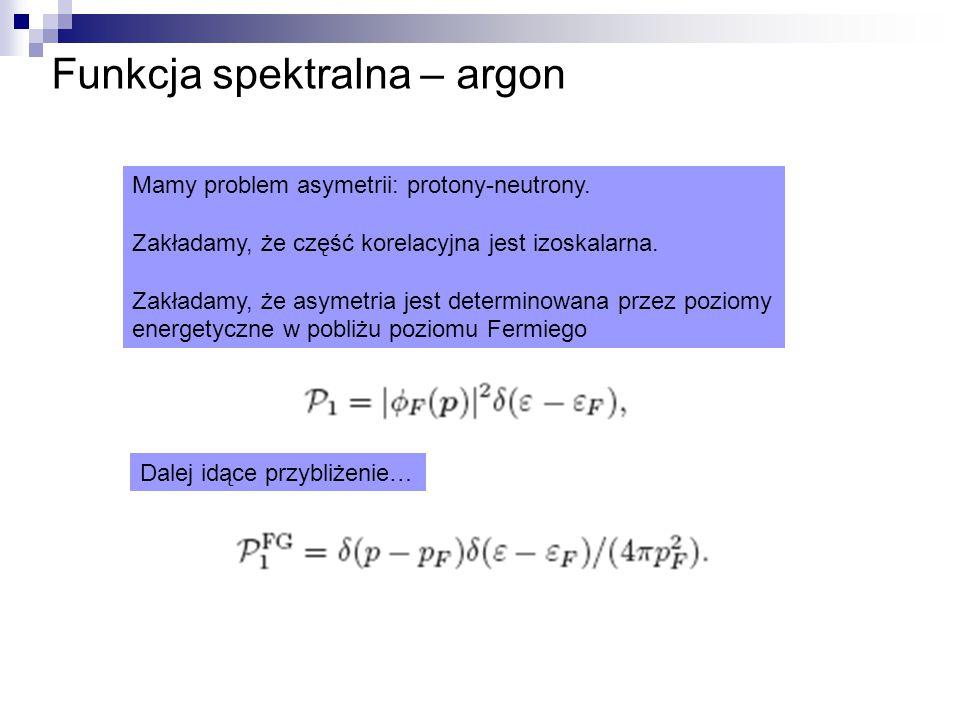 Funkcja spektralna – argon Mamy problem asymetrii: protony-neutrony.