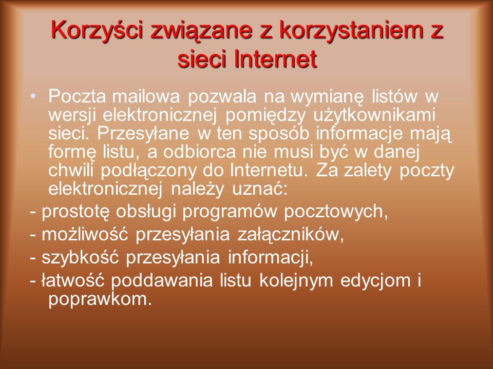 Korzyści związane z korzystaniem z sieci Internet Poczta mailowa pozwala na wymianę listów w wersji elektronicznej pomiędzy użytkownikami sieci. Przes