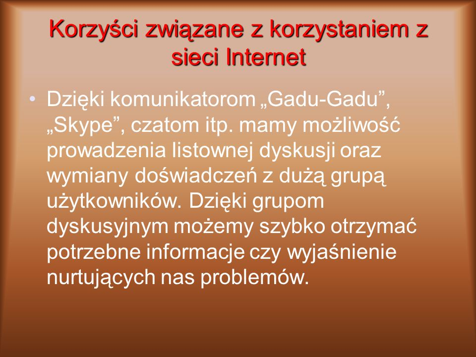 """Korzyści związane z korzystaniem z sieci Internet Dzięki komunikatorom """"Gadu-Gadu"""", """"Skype"""", czatom itp. mamy możliwość prowadzenia listownej dyskusji"""