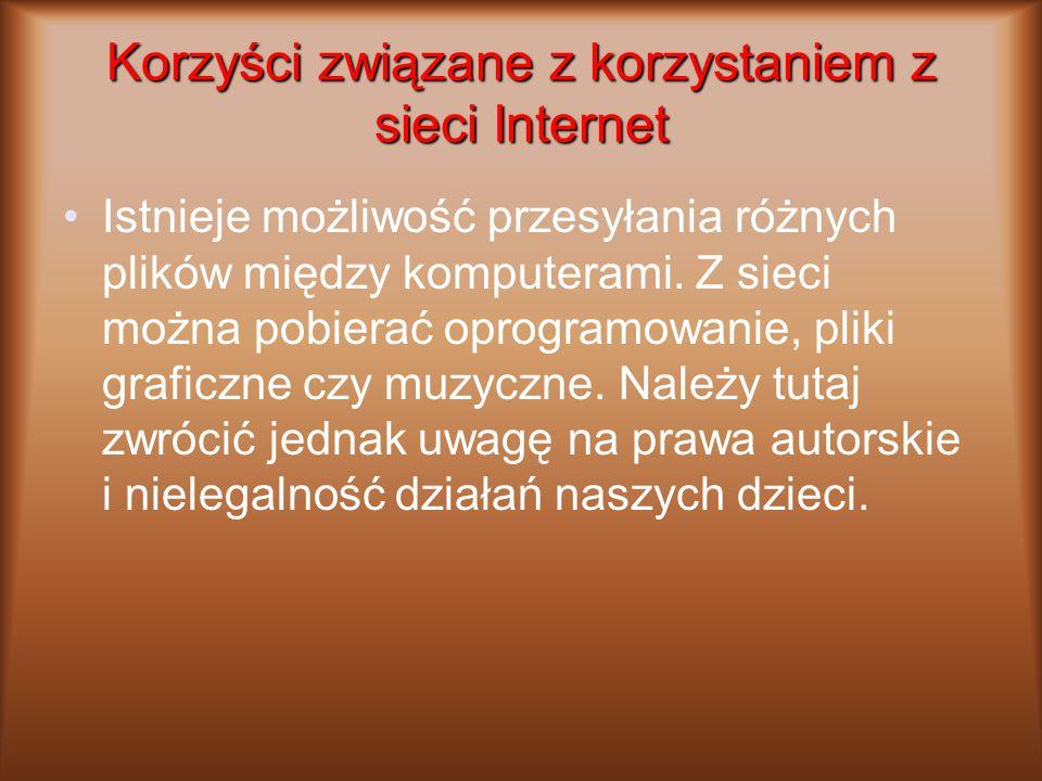 Korzyści związane z korzystaniem z sieci Internet Istnieje możliwość przesyłania różnych plików między komputerami. Z sieci można pobierać oprogramowa