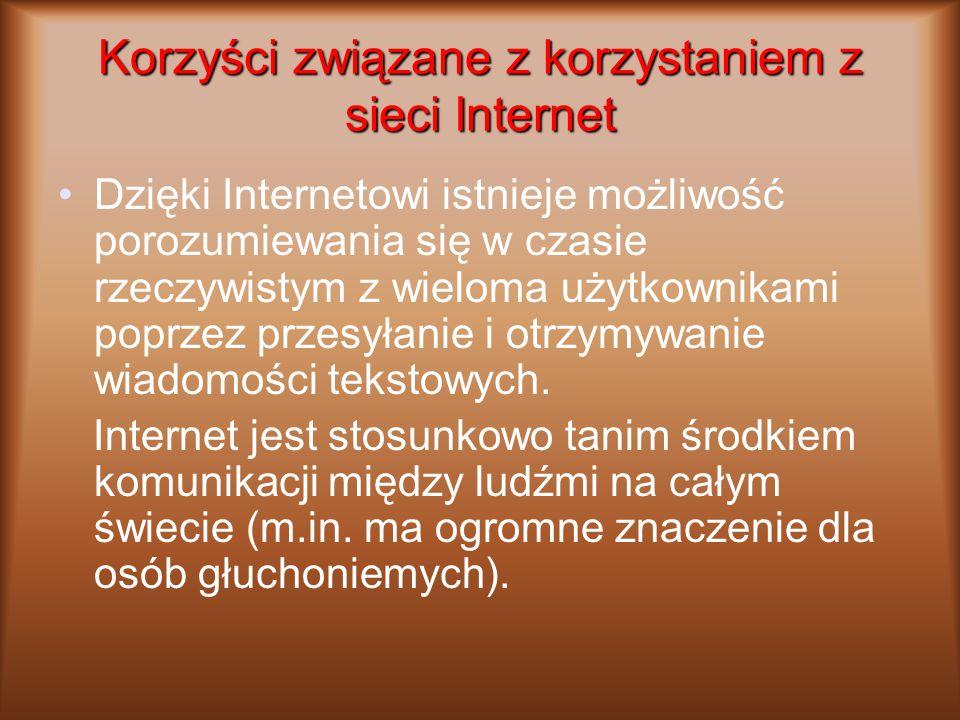 Korzyści związane z korzystaniem z sieci Internet Dzięki Internetowi istnieje możliwość porozumiewania się w czasie rzeczywistym z wieloma użytkownikami poprzez przesyłanie i otrzymywanie wiadomości tekstowych.