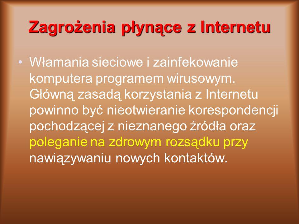 Zagrożenia płynące z Internetu Włamania sieciowe i zainfekowanie komputera programem wirusowym.