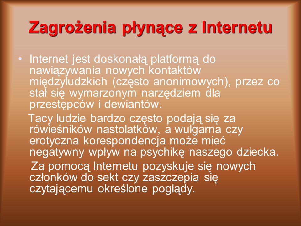 Zagrożenia płynące z Internetu Internet jest doskonałą platformą do nawiązywania nowych kontaktów międzyludzkich (często anonimowych), przez co stał s
