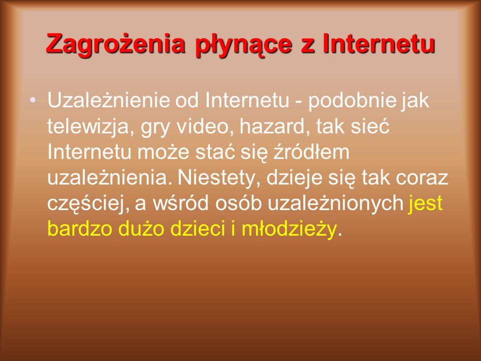 Zagrożenia płynące z Internetu Uzależnienie od Internetu - podobnie jak telewizja, gry video, hazard, tak sieć Internetu może stać się źródłem uzależnienia.