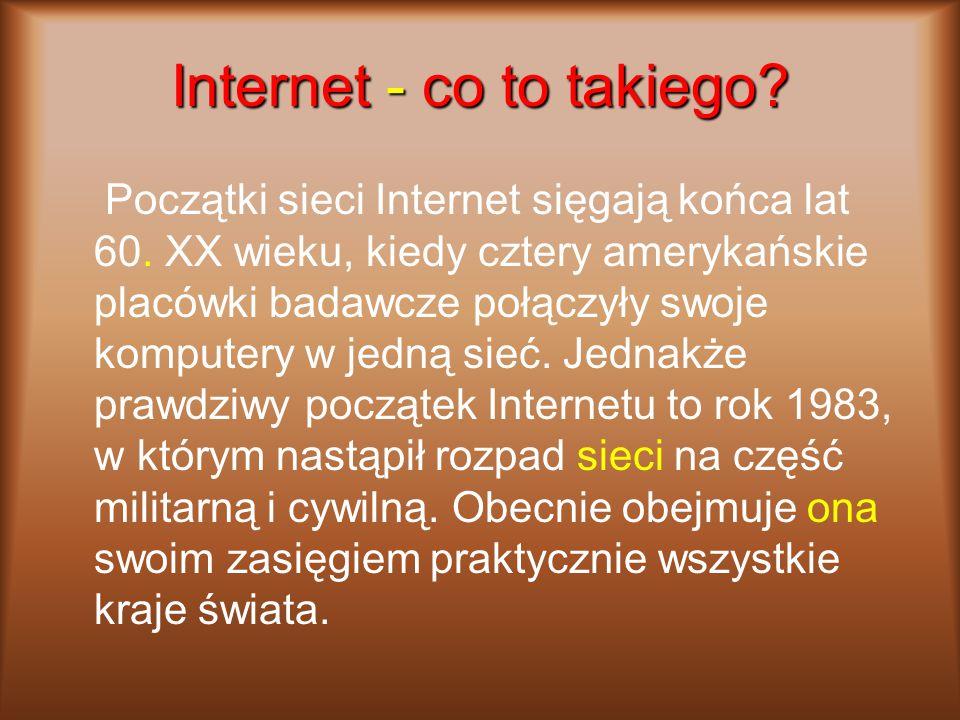 Internet - co to takiego.Początki sieci Internet sięgają końca lat 60.