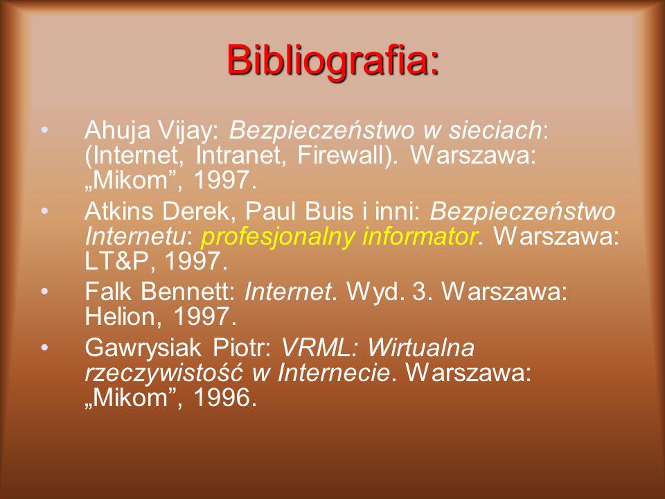 "Bibliografia: Ahuja Vijay: Bezpieczeństwo w sieciach: (Internet, Intranet, Firewall). Warszawa: ""Mikom"", 1997. Atkins Derek, Paul Buis i inni: Bezpiec"